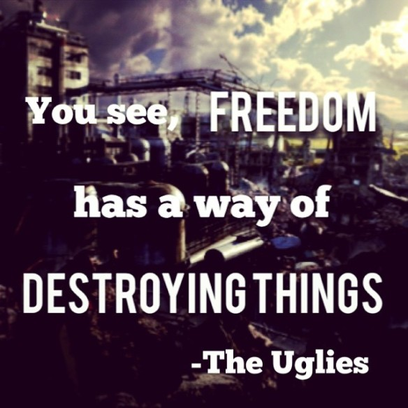 Quote Of The Day Freedom Destroy Uglies Pretties