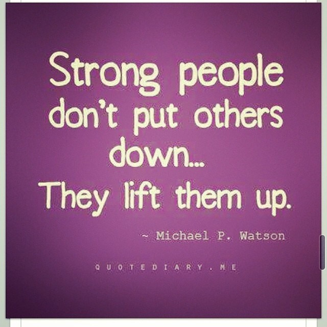 Youre Weak If You Must Put Someone Down Strong
