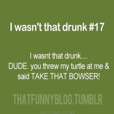 Bowser Funny Turtles Drunk Silly Quotestags Quote Nofilter Quotestags App Sudip Das S Blog